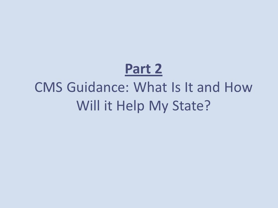 Part 2 CMS Guidance: What Is It and How Will it Help My State