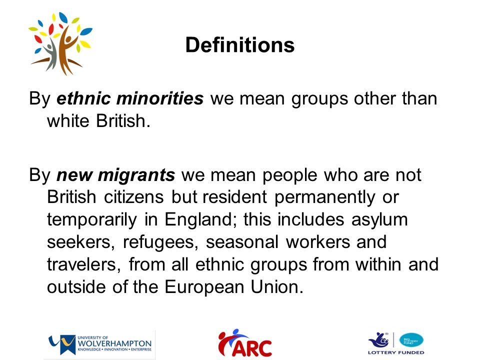 Definitions By ethnic minorities we mean groups other than white British.