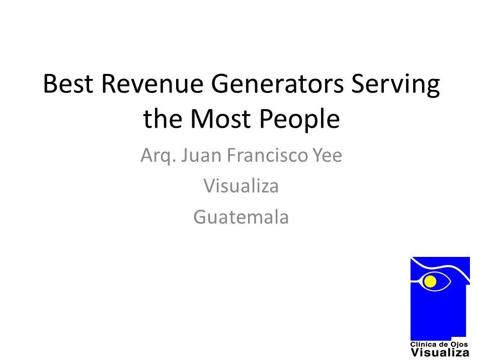 Best Revenue Generators Serving the Most People Arq. Juan Francisco Yee Visualiza Guatemala