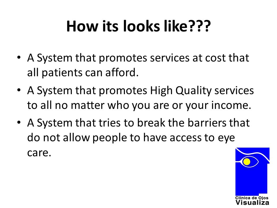 How its looks like??? A System that promotes services at cost that all patients can afford. A System that promotes High Quality services to all no mat