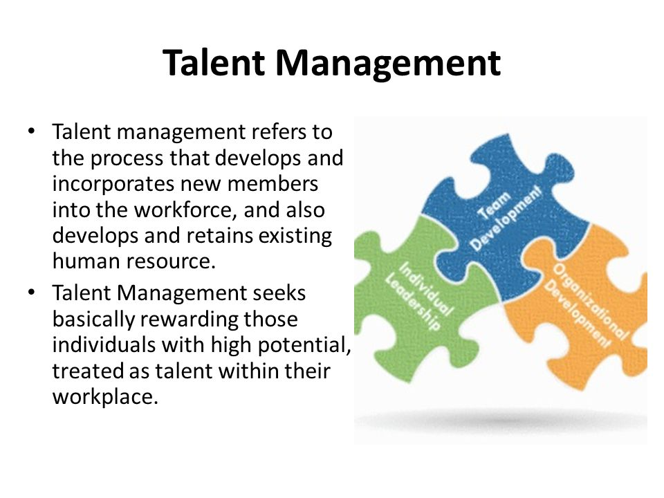 Talent Management Talent management refers to the process that develops and incorporates new members into the workforce, and also develops and retains
