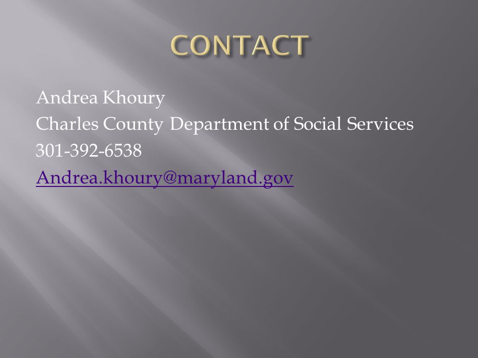 Andrea Khoury Charles County Department of Social Services 301-392-6538 Andrea.khoury@maryland.gov