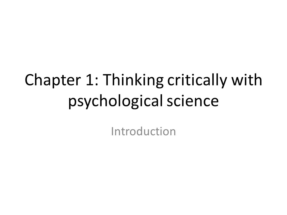 Chapter 1: Thinking critically with psychological science Introduction