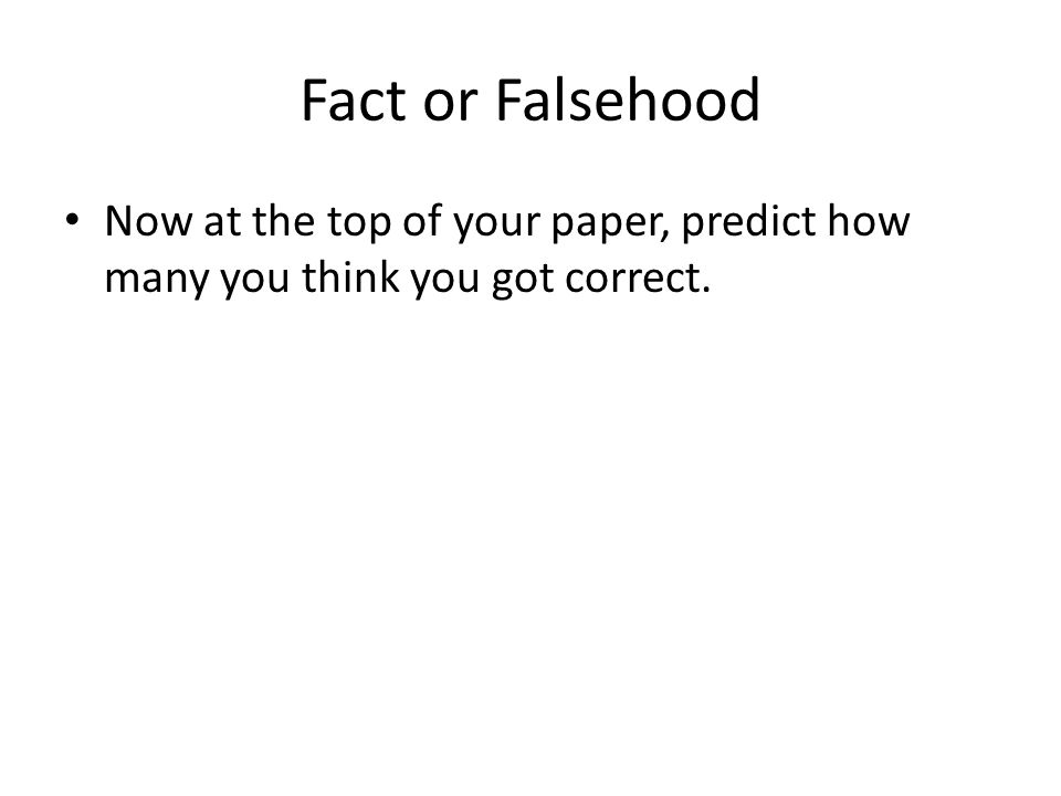 Fact or Falsehood 1.Human intuition is remarkable accurate and free from error.