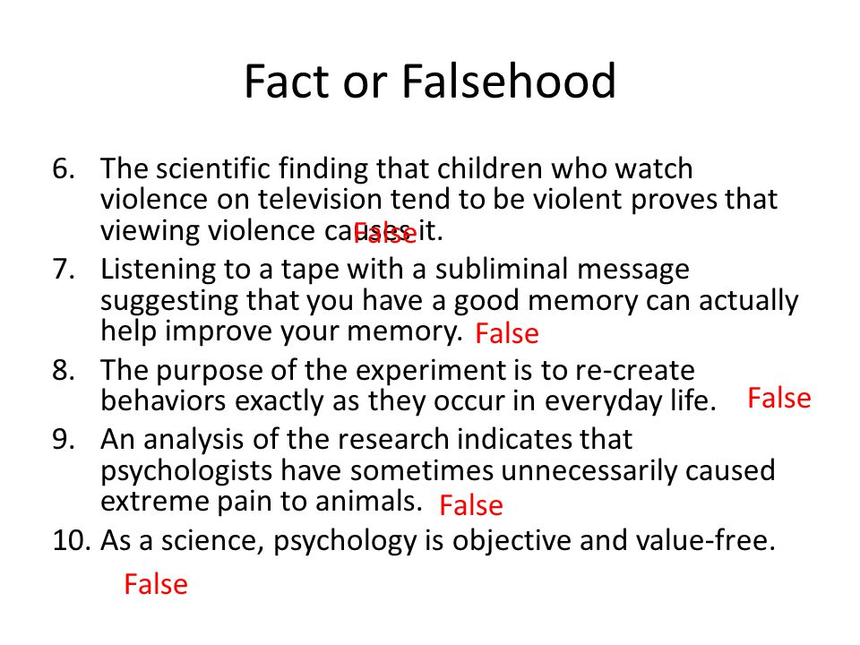 Fact or Falsehood 6.The scientific finding that children who watch violence on television tend to be violent proves that viewing violence causes it. 7
