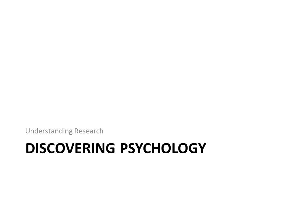 Understanding Research DISCOVERING PSYCHOLOGY
