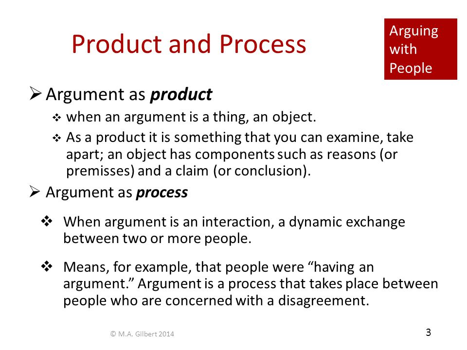 Arguing with People 3 Product and Process  Argument as product  when an argument is a thing, an object.