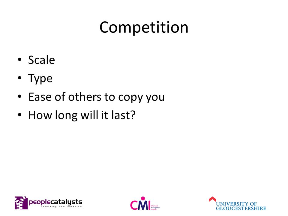 Competition Scale Type Ease of others to copy you How long will it last