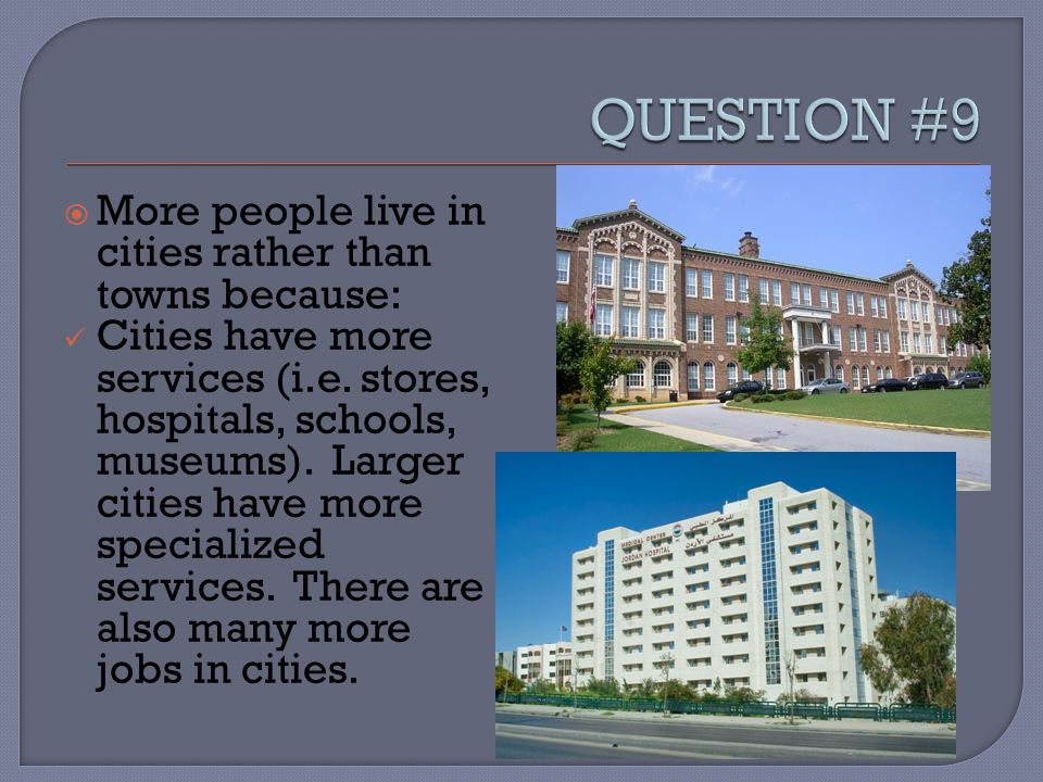  More people live in cities rather than towns because: Cities have more services (i.e.