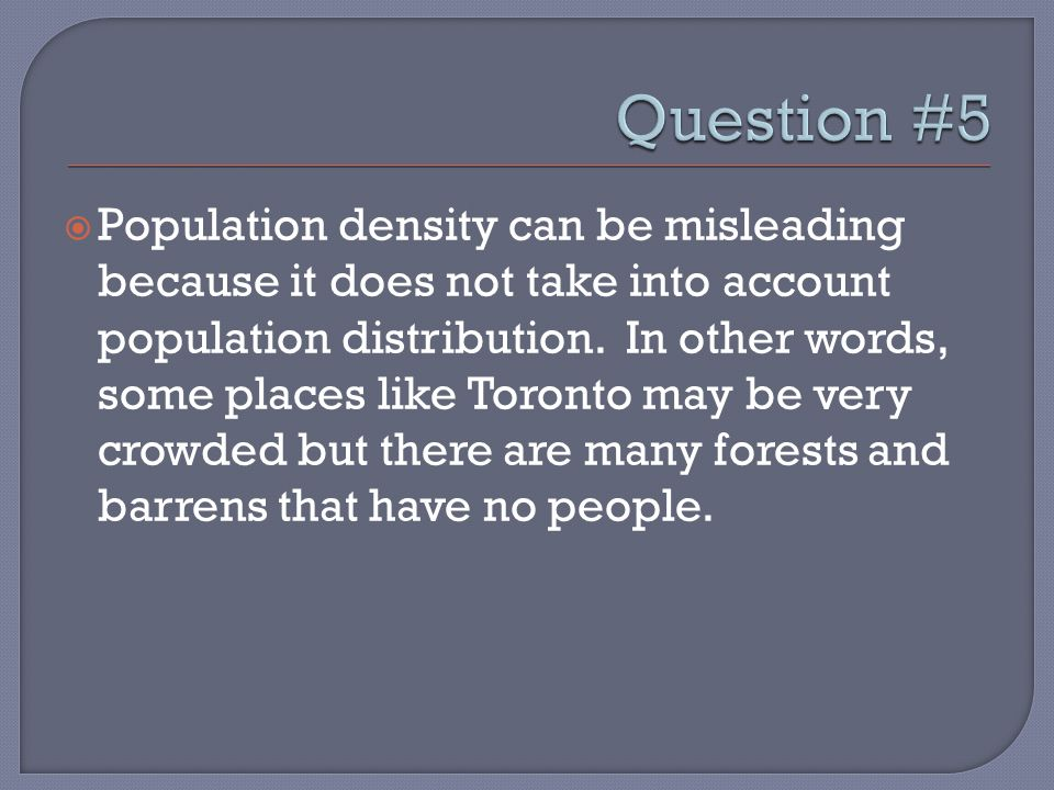  Population density can be misleading because it does not take into account population distribution.