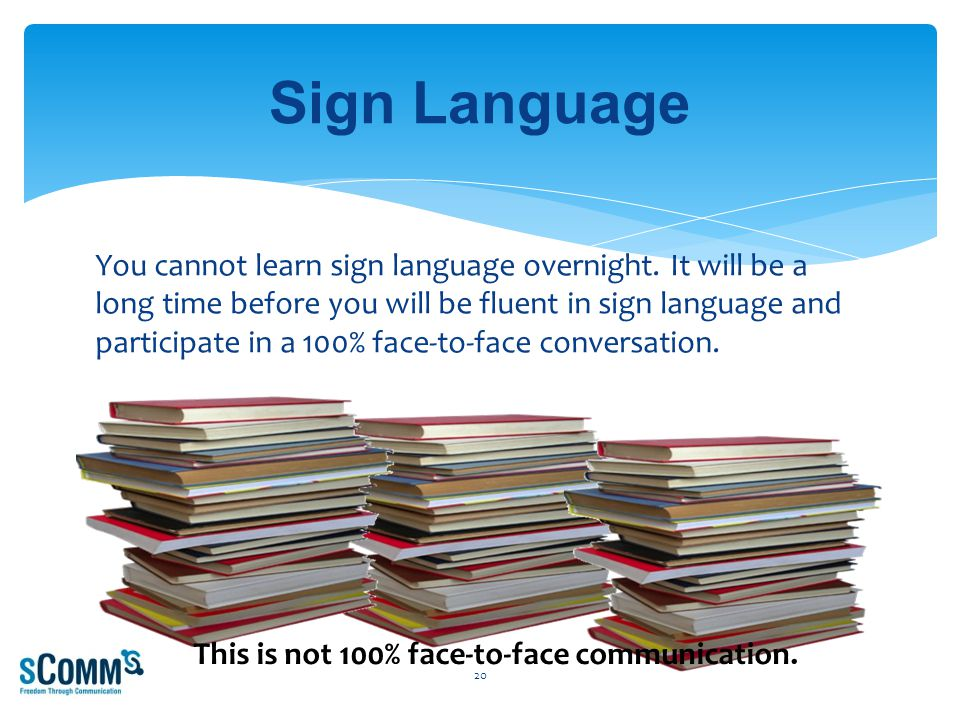 You cannot learn sign language overnight.