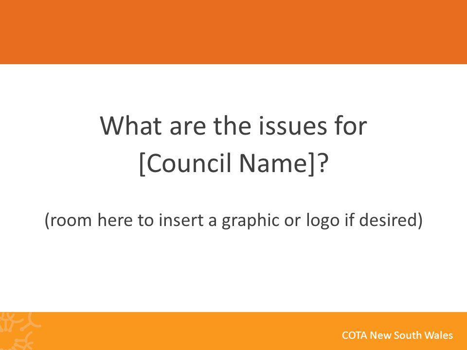 COTA New South Wales What are the issues for [Council Name].