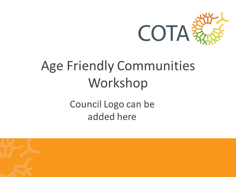 Age Friendly Communities Workshop Council Logo can be added here