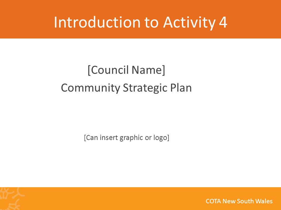 COTA New South Wales Introduction to Activity 4 [Council Name] Community Strategic Plan [Can insert graphic or logo]