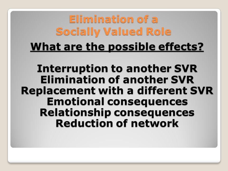 Elimination of a Socially Valued Role What are the possible effects.