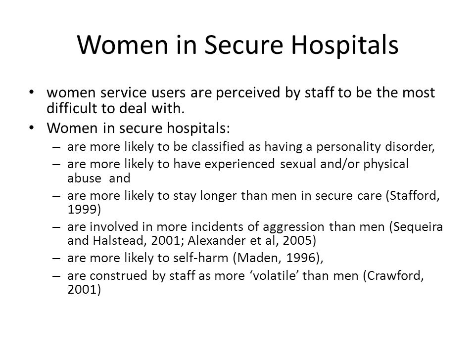 Women in Secure Hospitals women service users are perceived by staff to be the most difficult to deal with.