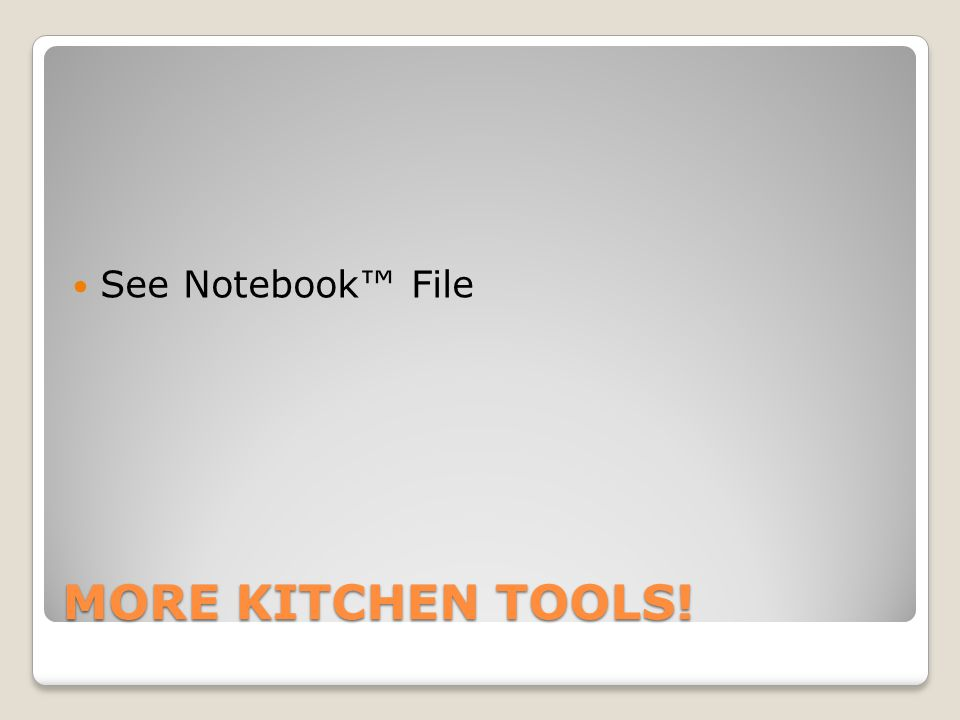 MORE KITCHEN TOOLS! See Notebook™ File