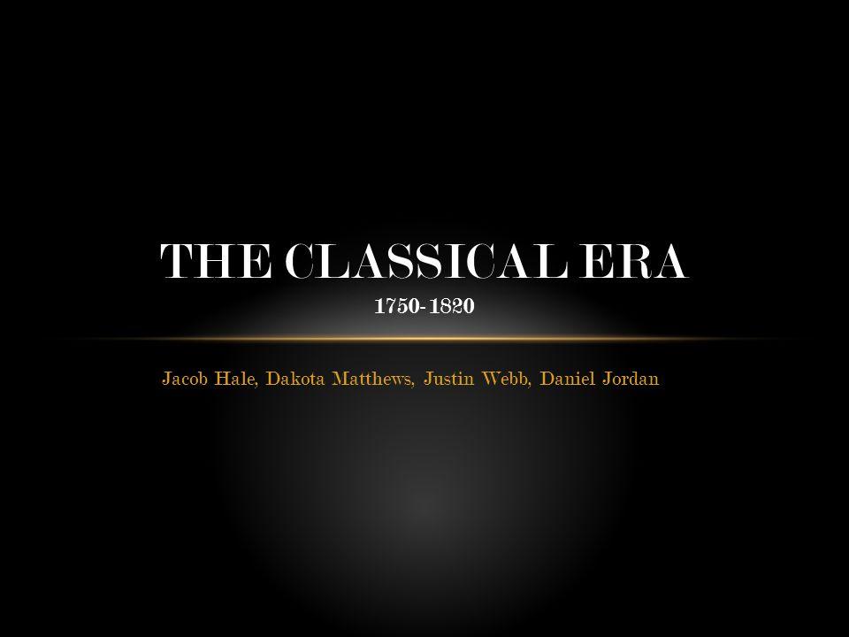 Jacob Hale, Dakota Matthews, Justin Webb, Daniel Jordan THE CLASSICAL ERA 1750-1820