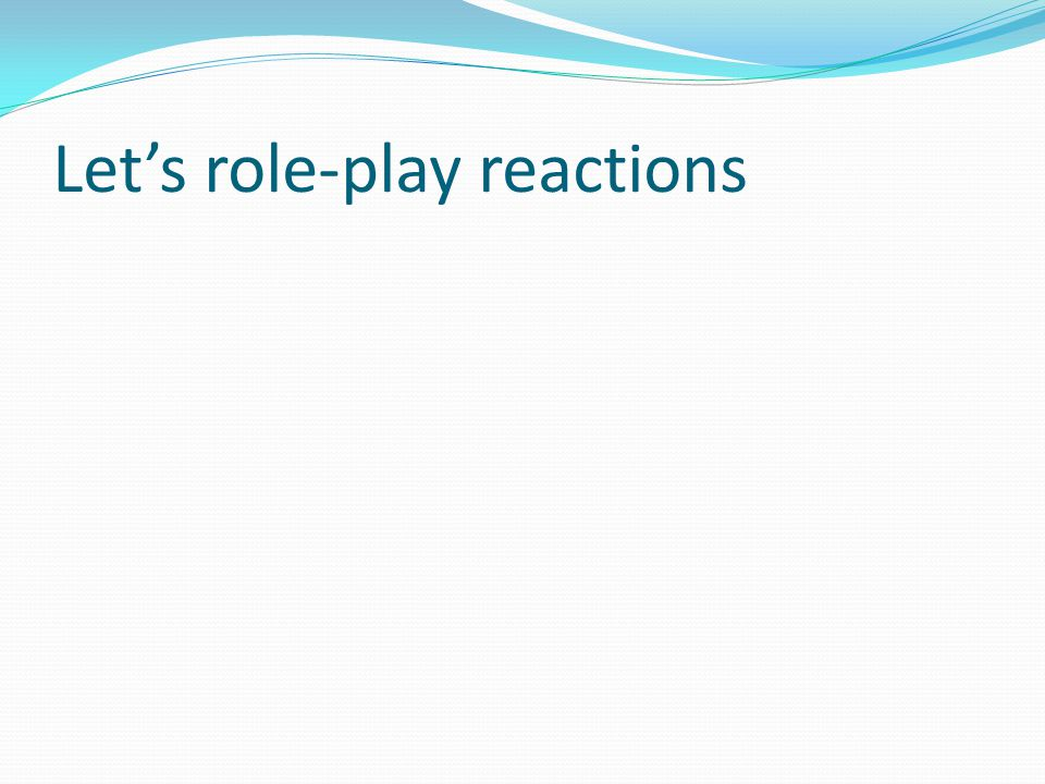 Let's role-play reactions