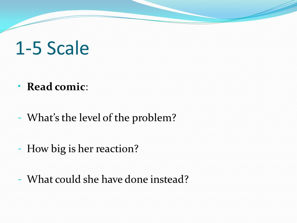1-5 Scale Read comic: - What's the level of the problem.