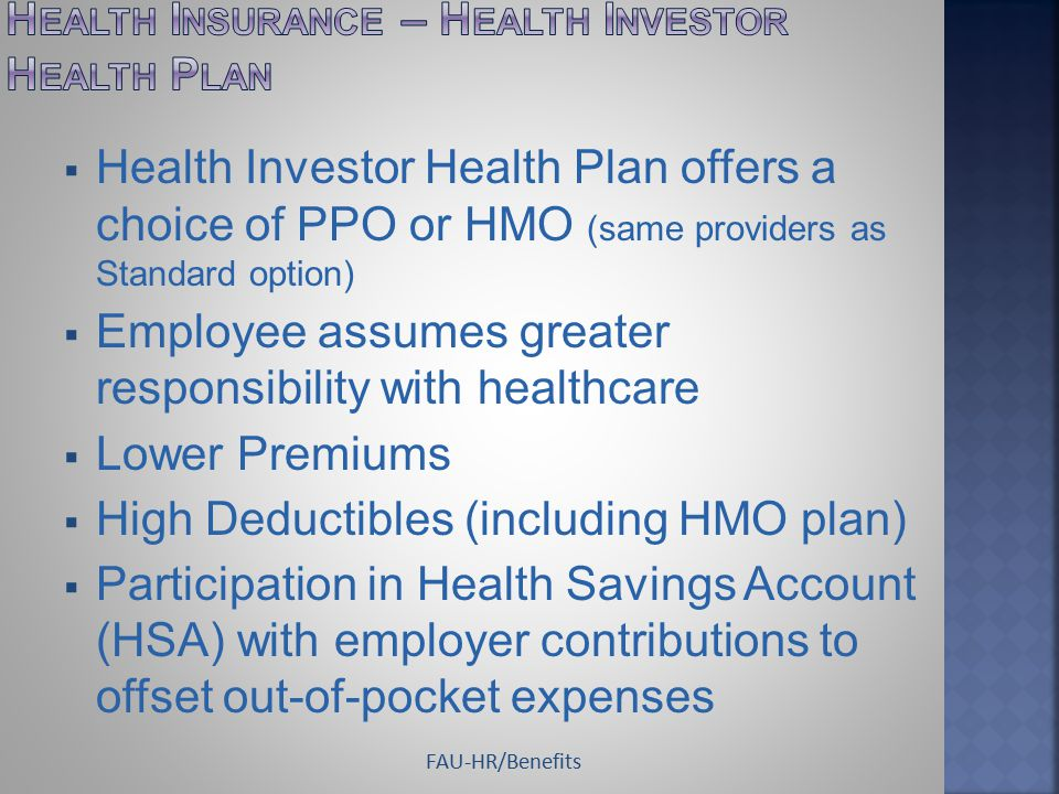  Health Investor Health Plan offers a choice of PPO or HMO (same providers as Standard option)  Employee assumes greater responsibility with healthc