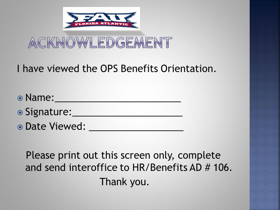 I have viewed the OPS Benefits Orientation.  Name:________________________  Signature:_____________________  Date Viewed: __________________ Please