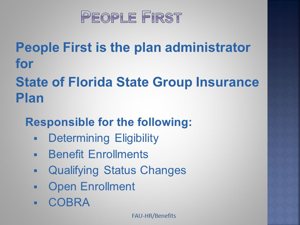 People First is the plan administrator for State of Florida State Group Insurance Plan Responsible for the following:  Determining Eligibility  Bene