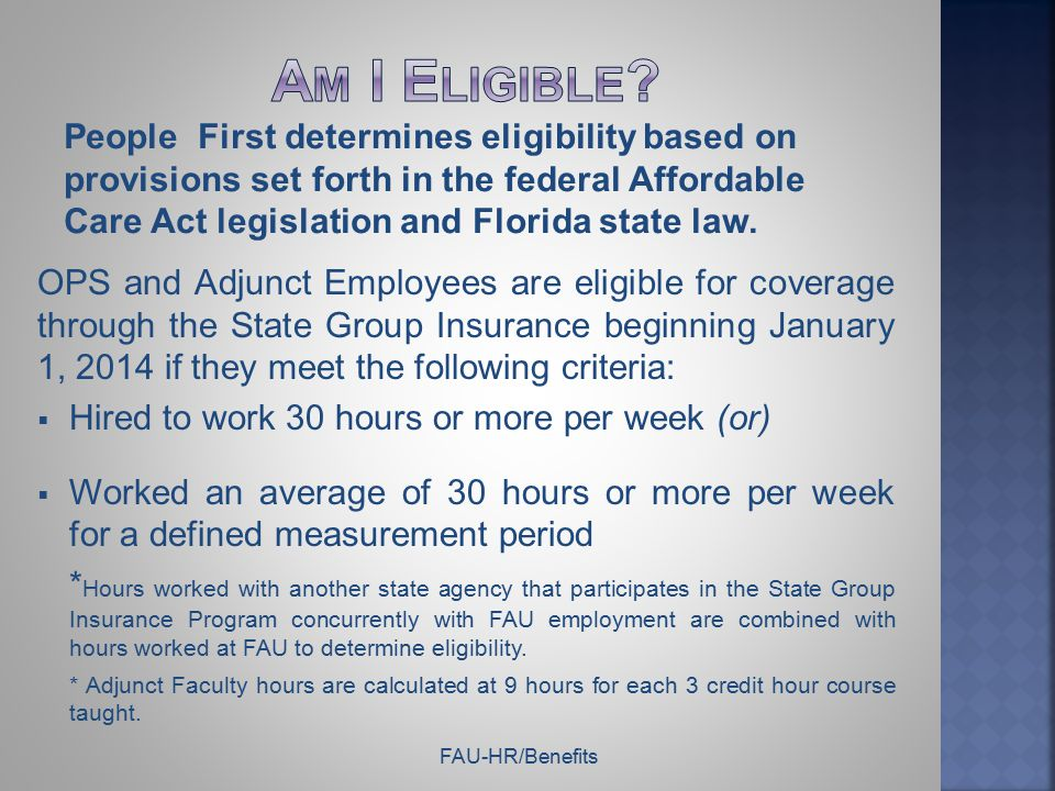People First determines eligibility based on provisions set forth in the federal Affordable Care Act legislation and Florida state law. OPS and Adjunc