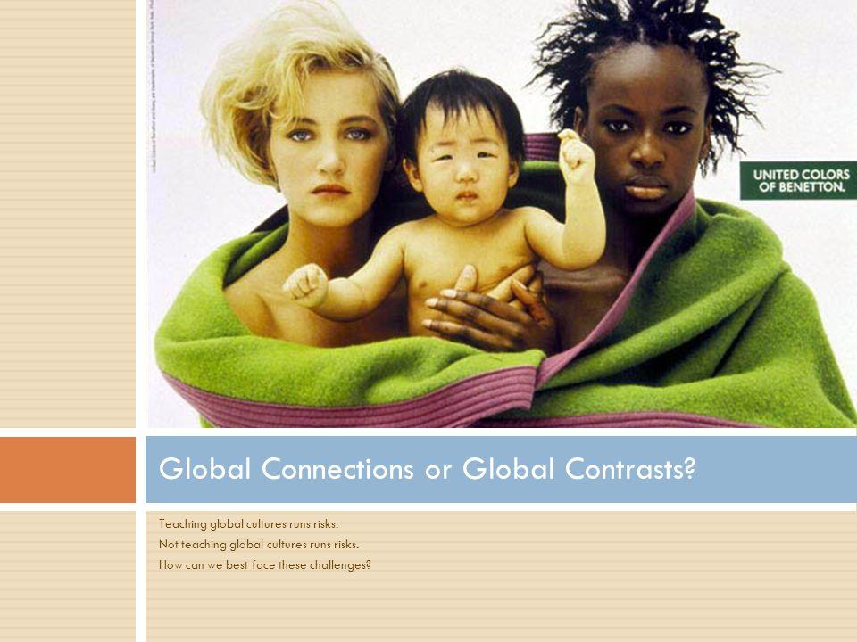 Teaching global cultures runs risks. Not teaching global cultures runs risks.