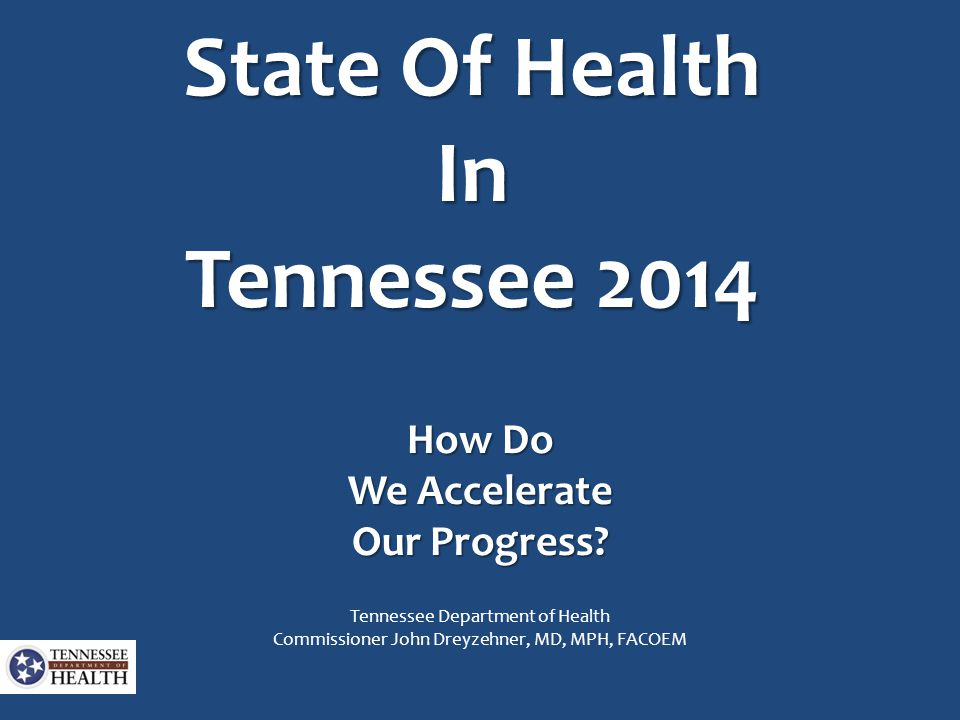 State Of Health In Tennessee 2014 How Do We Accelerate Our Progress.