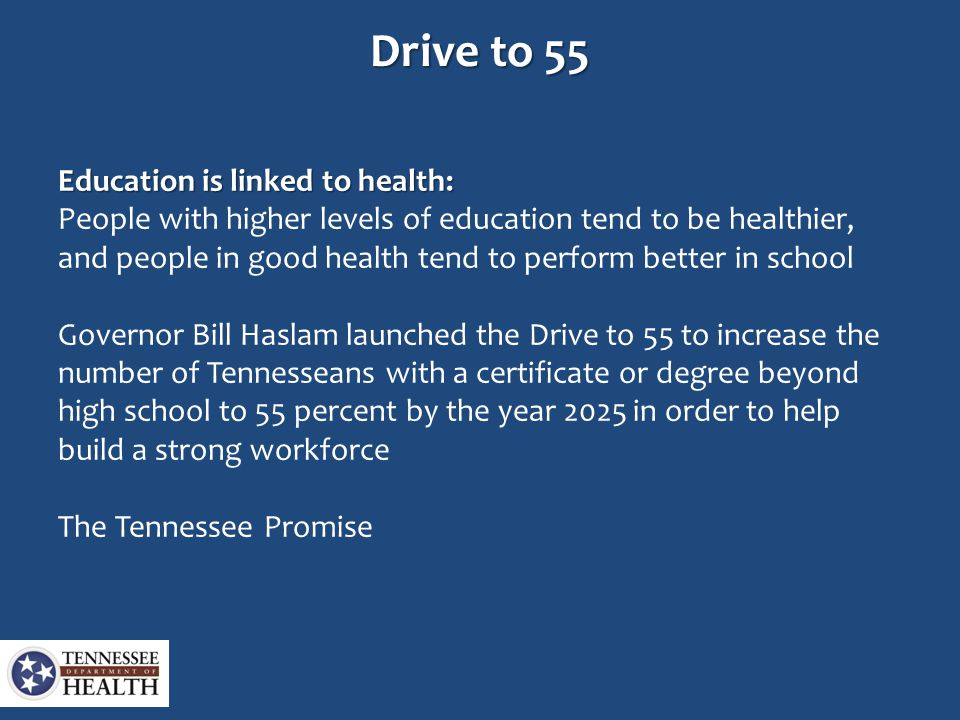 Drive to 55 Education is linked to health: People with higher levels of education tend to be healthier, and people in good health tend to perform bett