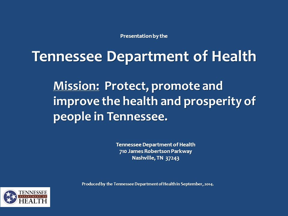 Presentation by the Tennessee Department of Health Mission: Protect, promote and improve the health and prosperity of people in Tennessee. Tennessee D