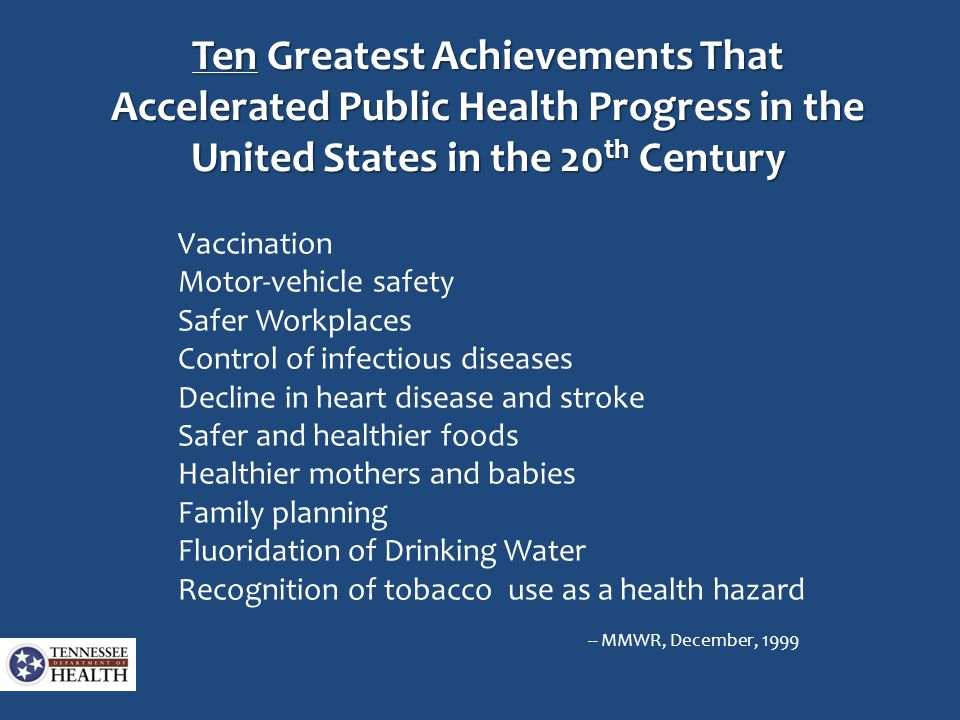 Ten Greatest Achievements That Accelerated Public Health Progress in the United States in the 20 th Century Vaccination Motor-vehicle safety Safer Wor