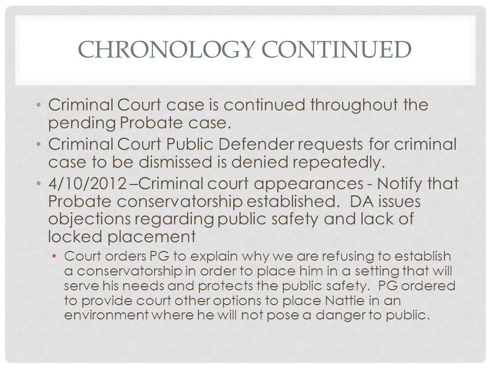 CHRONOLOGY CONTINUED Criminal Court case is continued throughout the pending Probate case. Criminal Court Public Defender requests for criminal case t