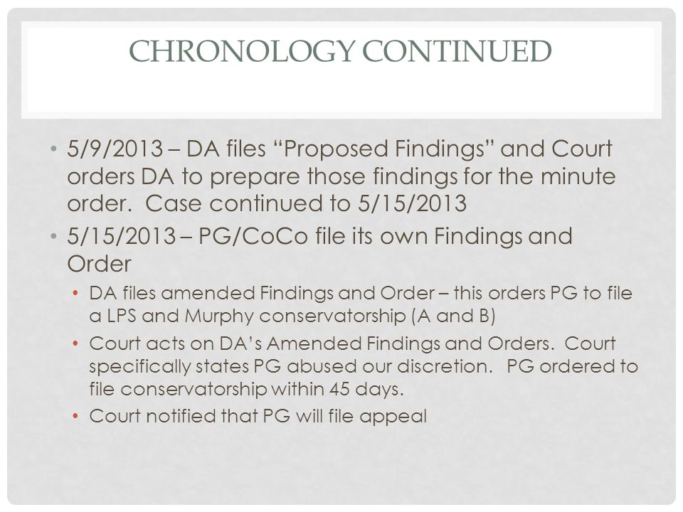 """CHRONOLOGY CONTINUED 5/9/2013 – DA files """"Proposed Findings"""" and Court orders DA to prepare those findings for the minute order. Case continued to 5/1"""