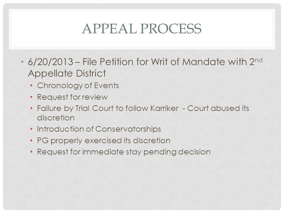 APPEAL PROCESS 6/20/2013 – File Petition for Writ of Mandate with 2 nd Appellate District Chronology of Events Request for review Failure by Trial Cou