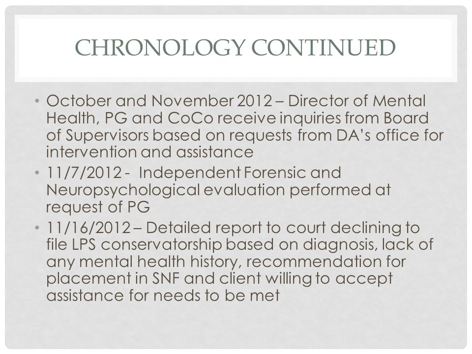 CHRONOLOGY CONTINUED October and November 2012 – Director of Mental Health, PG and CoCo receive inquiries from Board of Supervisors based on requests