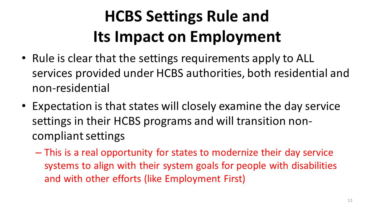 HCBS Settings Rule and Its Impact on Employment Rule is clear that the settings requirements apply to ALL services provided under HCBS authorities, bo