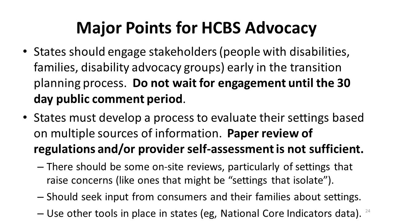 Major Points for HCBS Advocacy States should engage stakeholders (people with disabilities, families, disability advocacy groups) early in the transit
