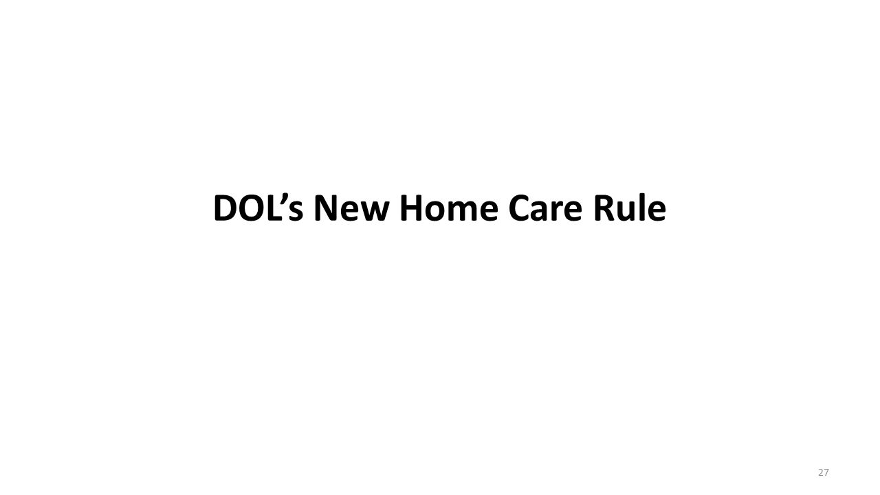 DOL's New Home Care Rule 27