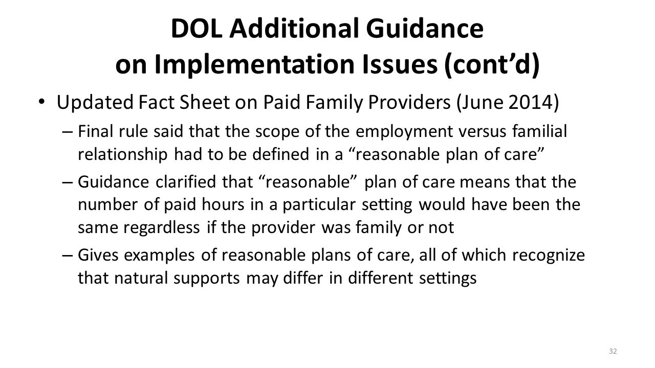 DOL Additional Guidance on Implementation Issues (cont'd) Updated Fact Sheet on Paid Family Providers (June 2014) – Final rule said that the scope of