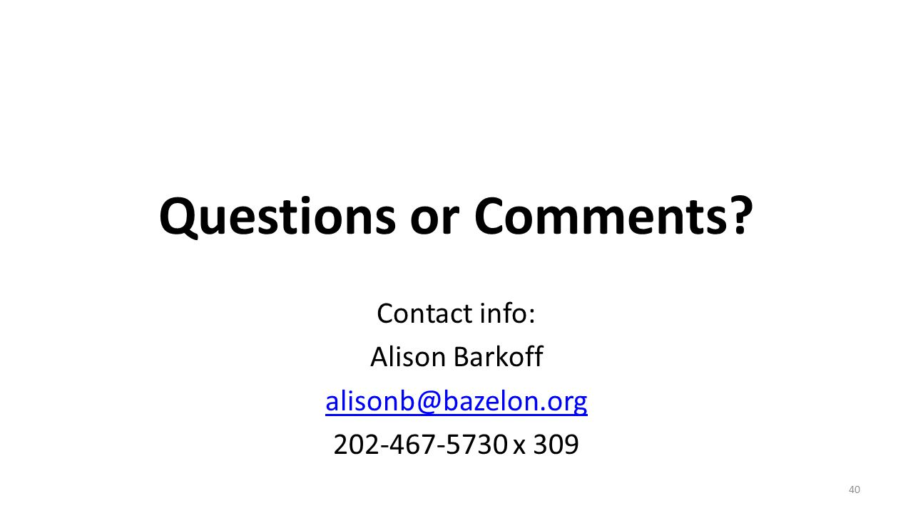 Questions or Comments? Contact info: Alison Barkoff alisonb@bazelon.org 202-467-5730 x 309 40