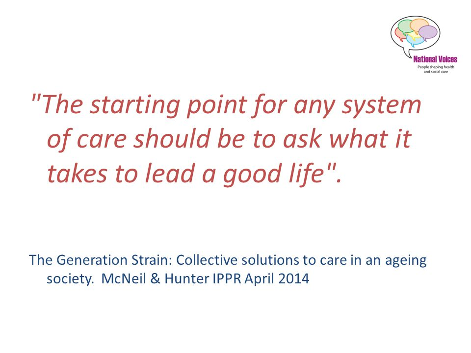 The starting point for any system of care should be to ask what it takes to lead a good life .