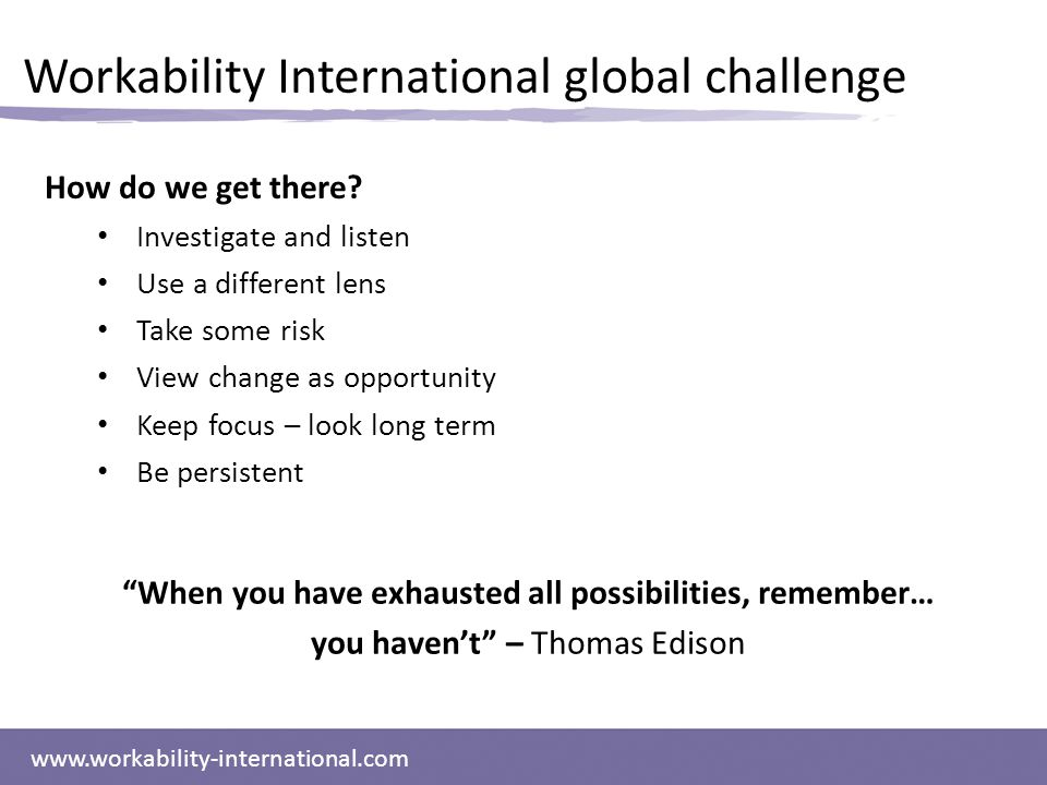 www.workability-international.com Workability International global challenge How do we get there.