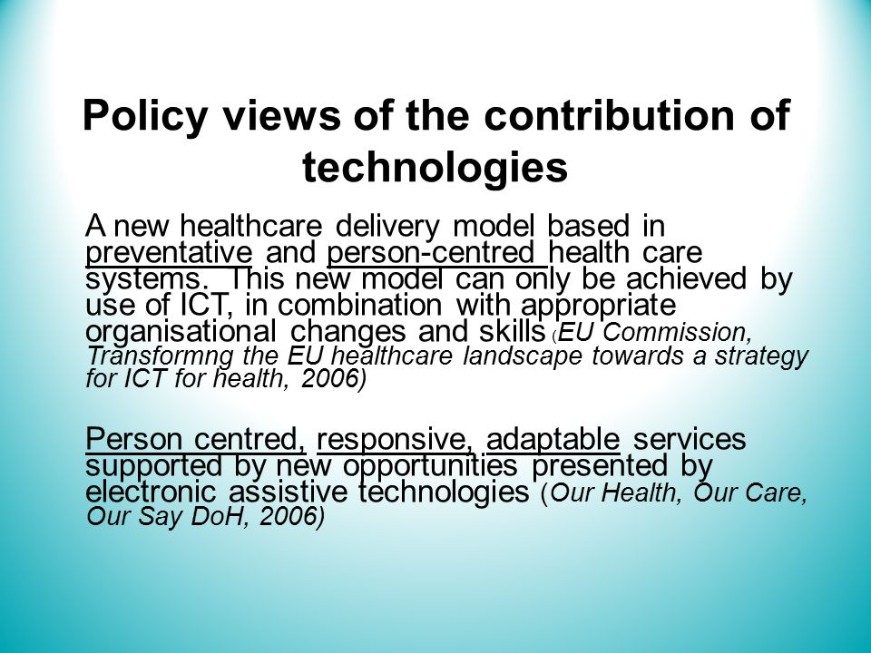 Policy views of the contribution of technologies A new healthcare delivery model based in preventative and person-centred health care systems.
