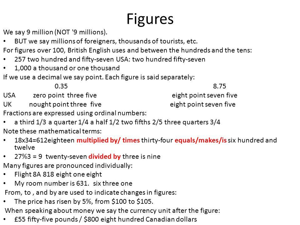 Figures We say 9 million (NOT 9 millions).