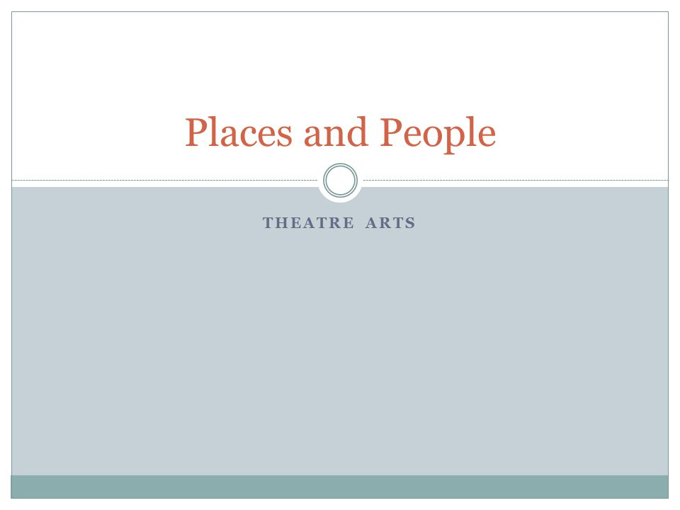 THEATRE ARTS Places and People