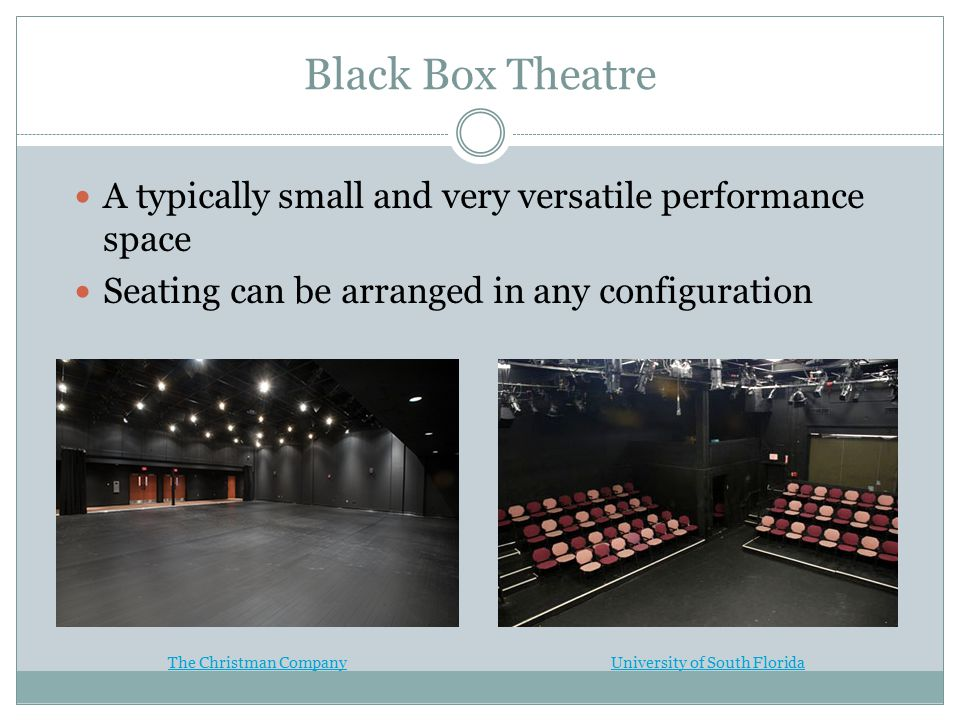 Black Box Theatre A typically small and very versatile performance space Seating can be arranged in any configuration University of South FloridaThe Christman Company