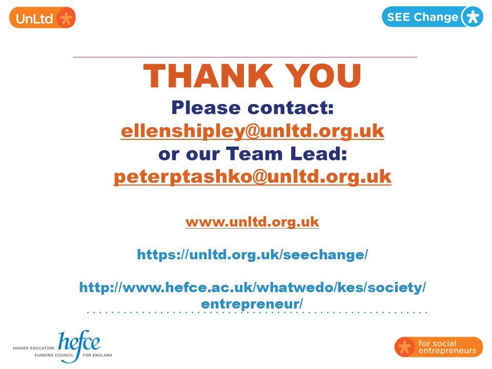 THANK YOU Please contact: ellenshipley@unltd.org.uk or our Team Lead: peterptashko@unltd.org.uk www.unltd.org.uk https://unltd.org.uk/seechange/ http: