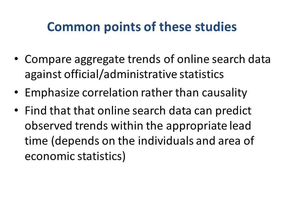 Common points of these studies Compare aggregate trends of online search data against official/administrative statistics Emphasize correlation rather